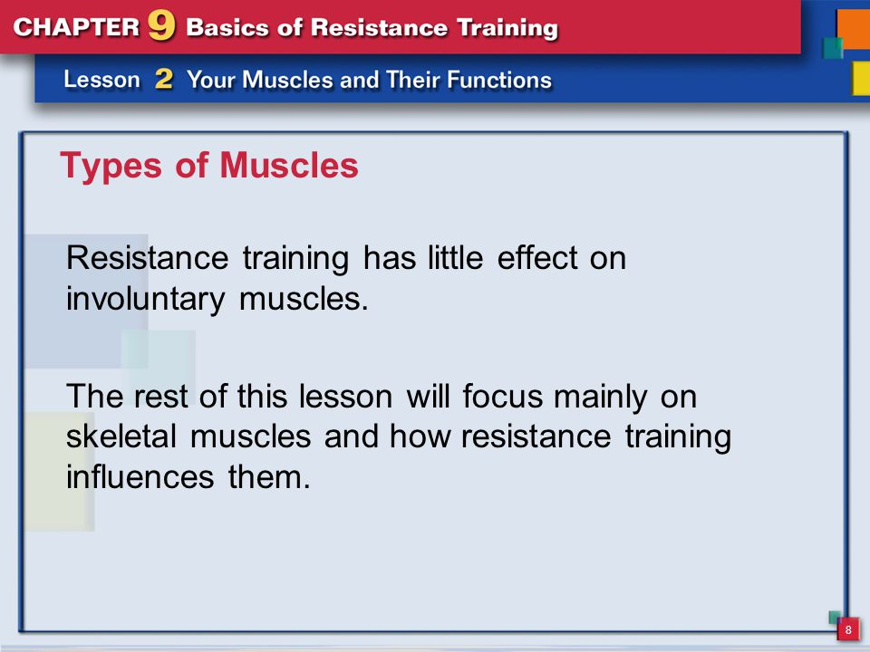 Types of Muscles Resistance training has little effect on involuntary muscles.