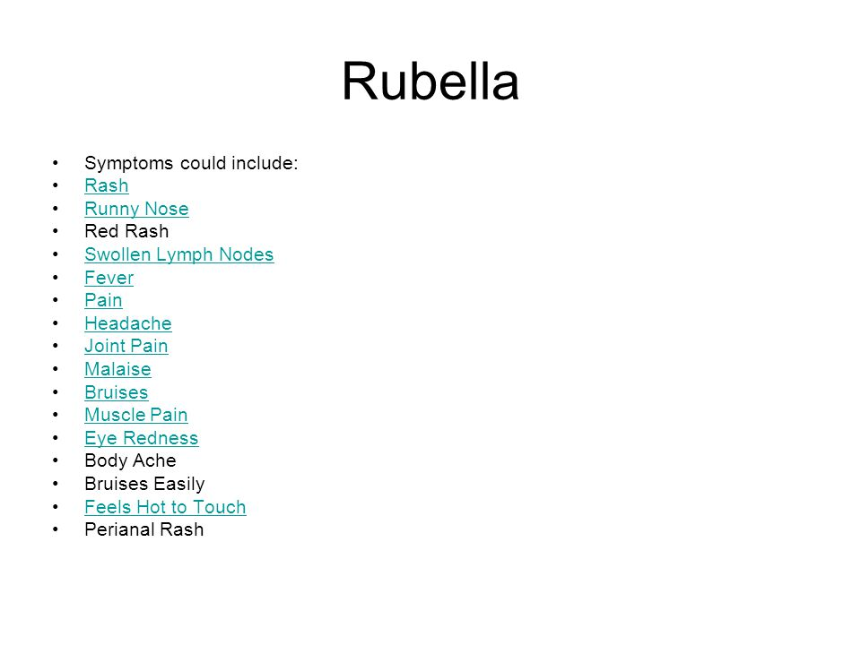 Rubella Symptoms could include: Rash Runny Nose Red Rash