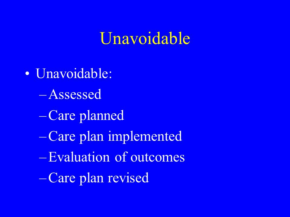 Unavoidable Unavoidable: Assessed Care planned Care plan implemented