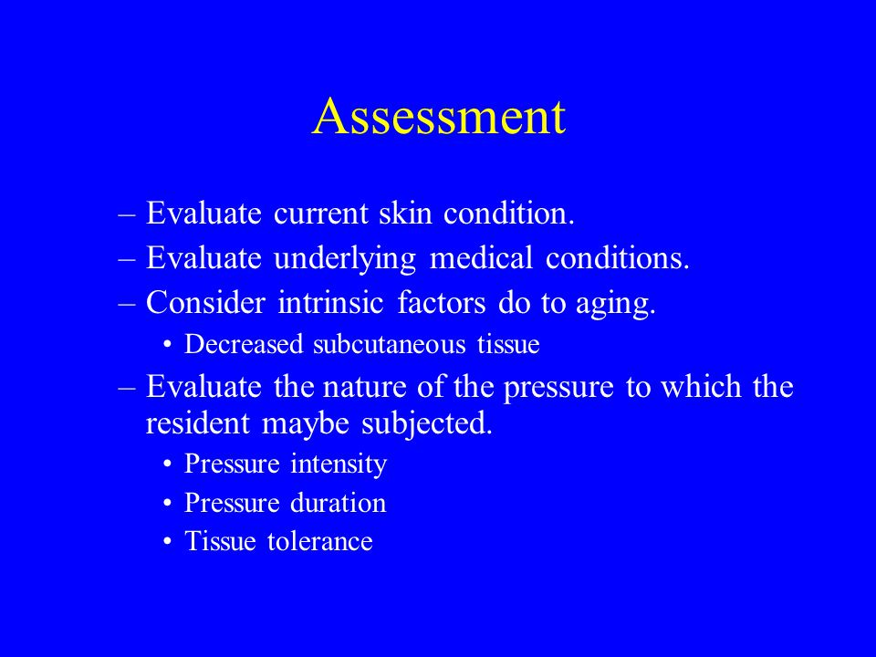 Assessment Evaluate current skin condition.