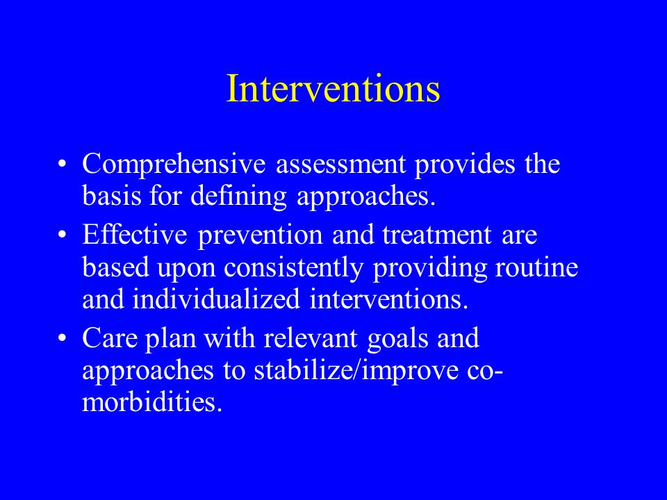Interventions Comprehensive assessment provides the basis for defining approaches.