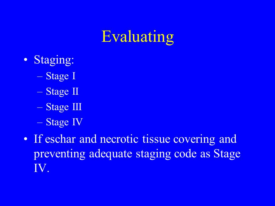 Evaluating Staging: Stage I. Stage II. Stage III. Stage IV.