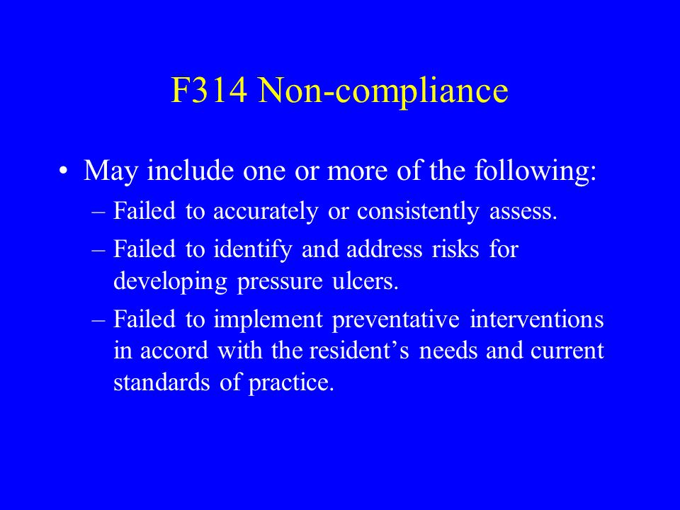 F314 Non-compliance May include one or more of the following: