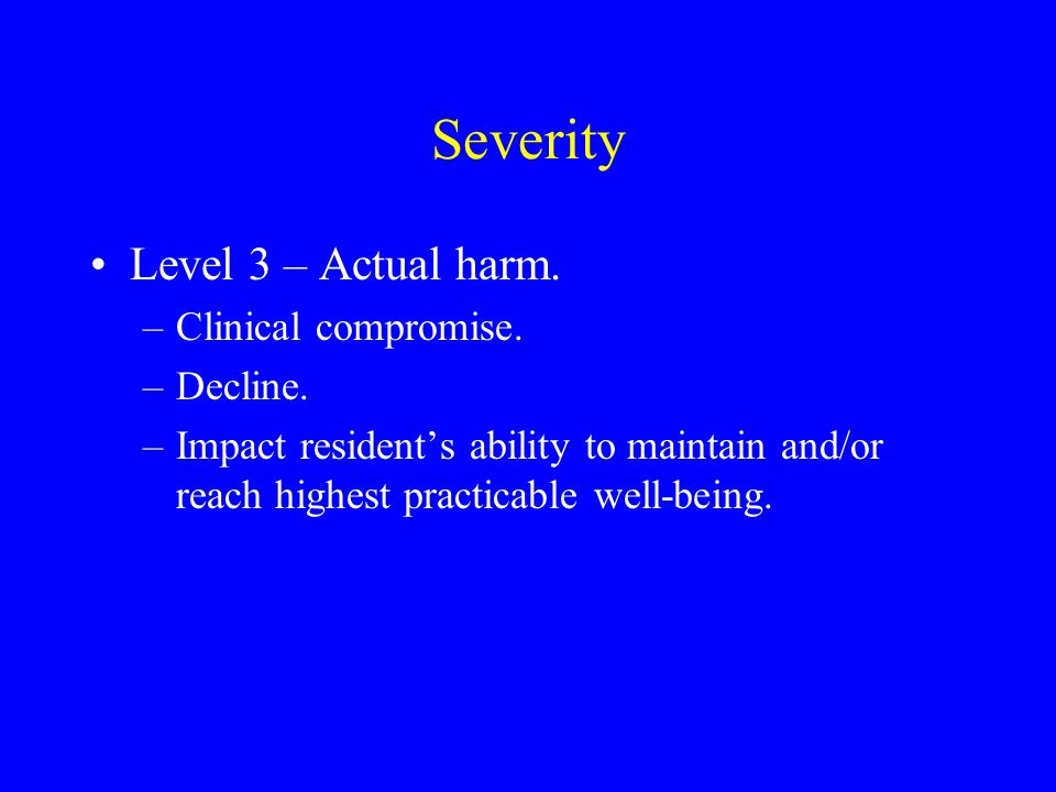 Severity Level 3 – Actual harm. Clinical compromise. Decline.