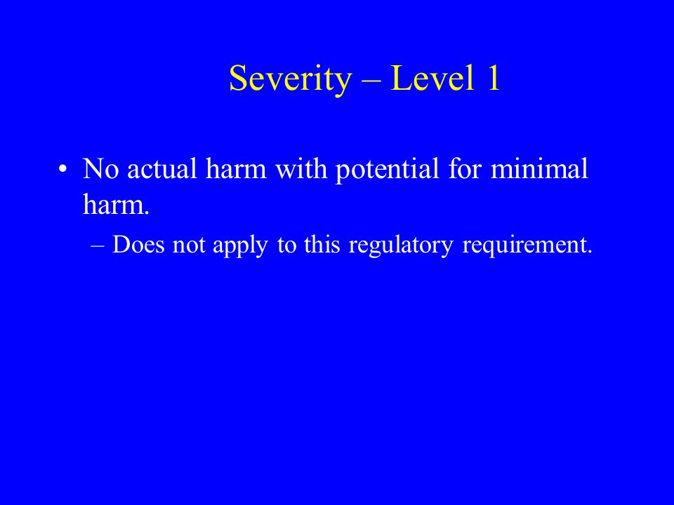 Severity – Level 1 No actual harm with potential for minimal harm.
