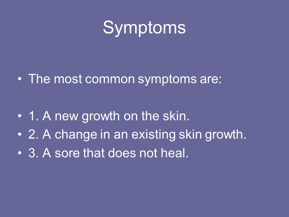 Symptoms The most common symptoms are: 1. A new growth on the skin.