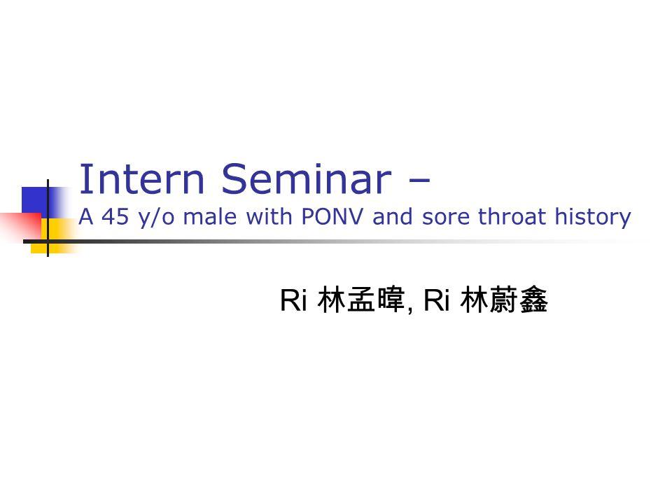 Intern Seminar – A 45 y/o male with PONV and sore throat history