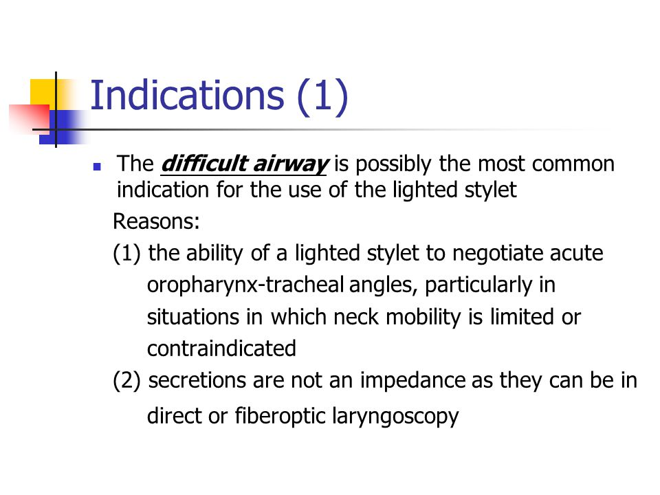 Indications (1) The difficult airway is possibly the most common indication for the use of the lighted stylet.