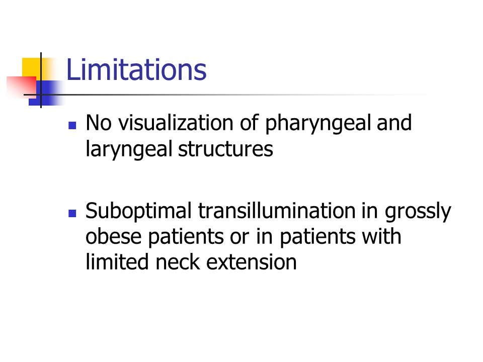 Limitations No visualization of pharyngeal and laryngeal structures