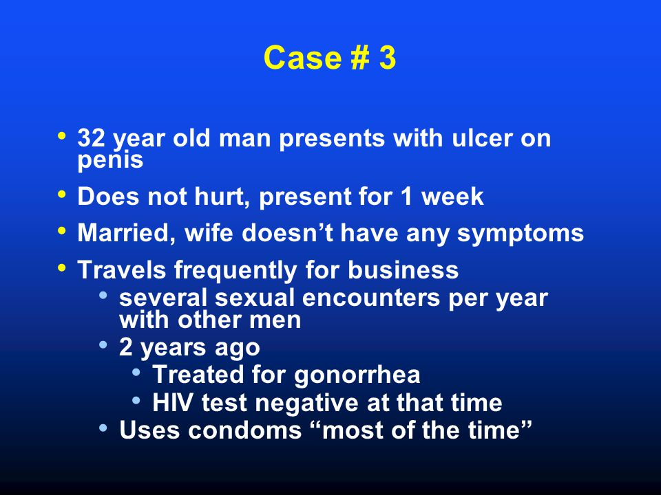 Case # 3 32 year old man presents with ulcer on penis