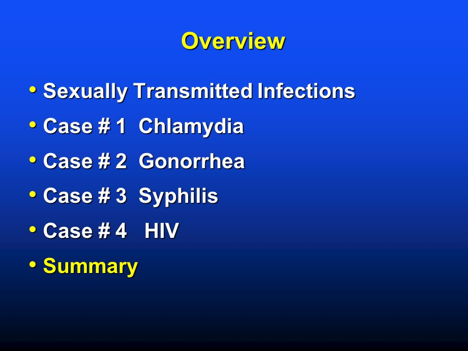 Overview Sexually Transmitted Infections Case # 1 Chlamydia