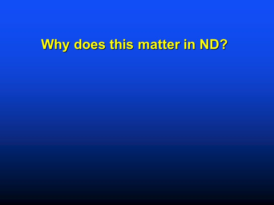 Why does this matter in ND