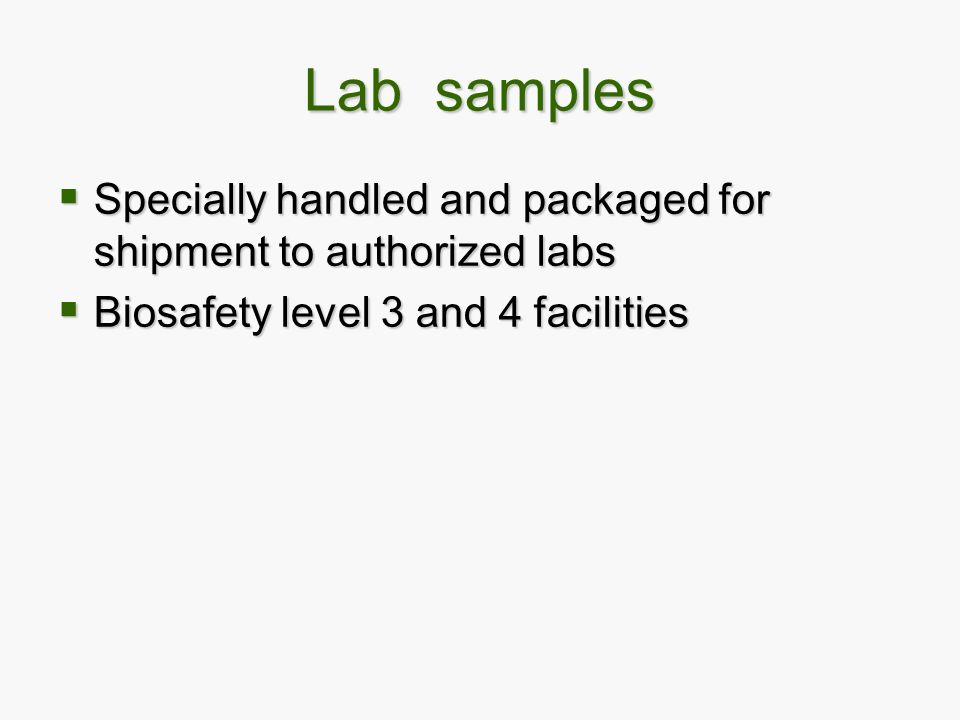 Lab samples Specially handled and packaged for shipment to authorized labs.