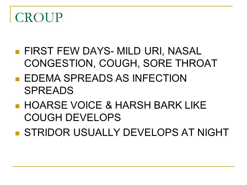 CROUP FIRST FEW DAYS- MILD URI, NASAL CONGESTION, COUGH, SORE THROAT