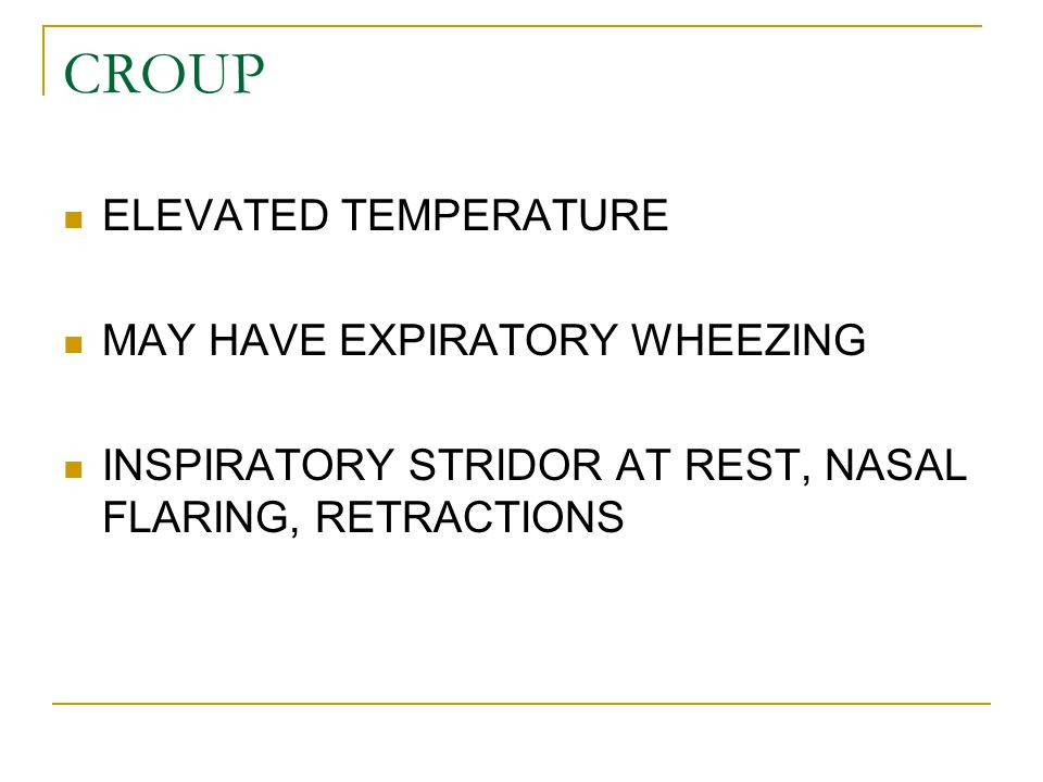 CROUP ELEVATED TEMPERATURE MAY HAVE EXPIRATORY WHEEZING