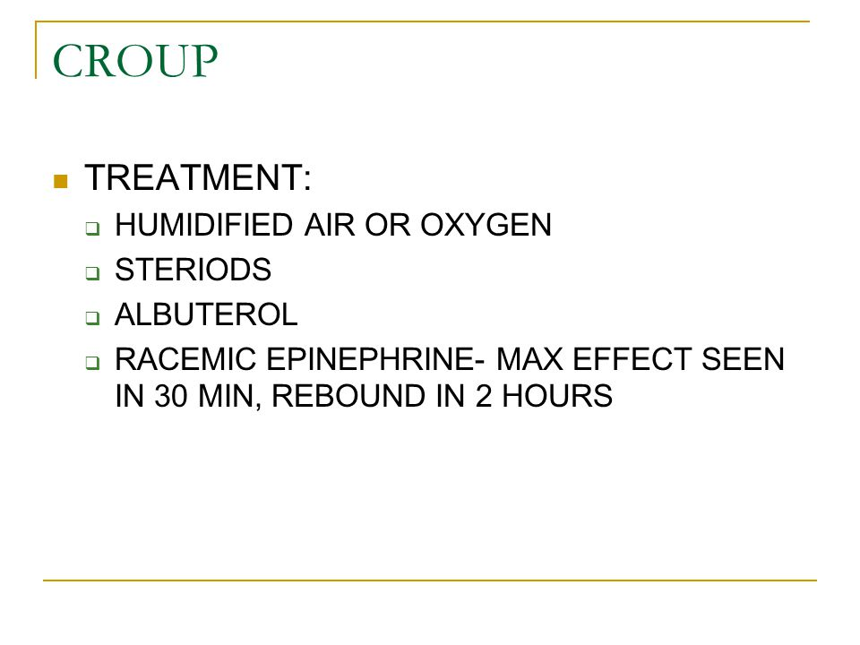 CROUP TREATMENT: HUMIDIFIED AIR OR OXYGEN STERIODS ALBUTEROL