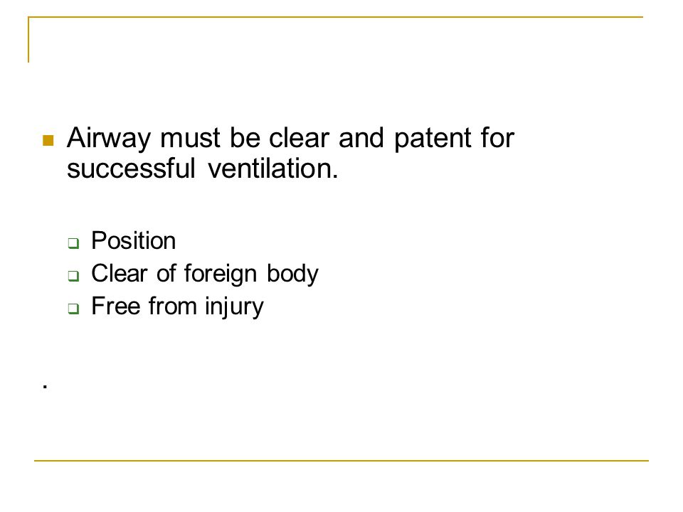 Airway must be clear and patent for successful ventilation.