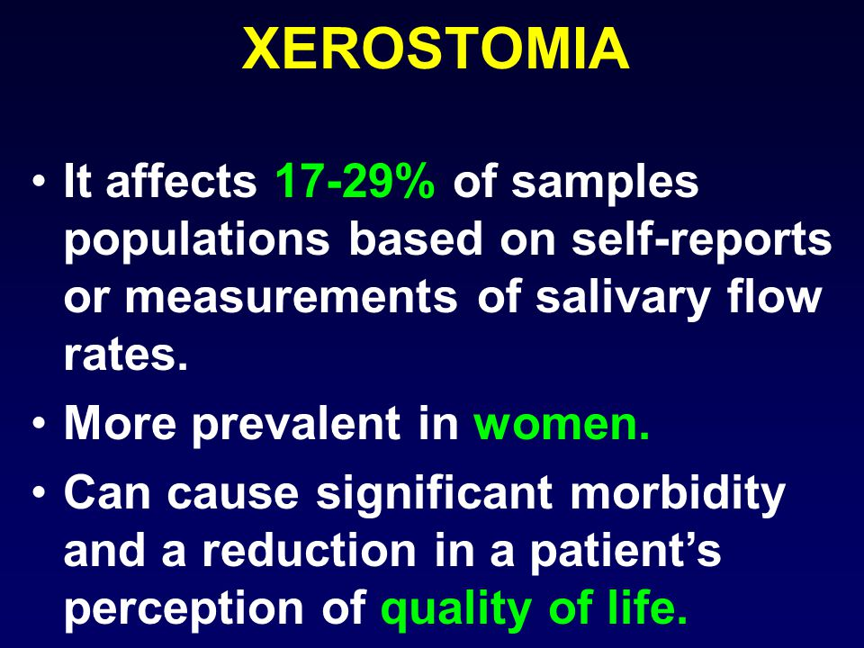 XEROSTOMIA It affects 17-29% of samples populations based on self-reports or measurements of salivary flow rates.