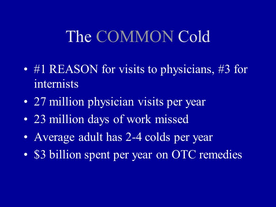 The COMMON Cold #1 REASON for visits to physicians, #3 for internists