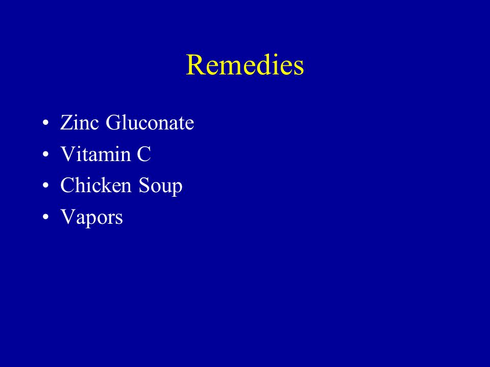 Remedies Zinc Gluconate Vitamin C Chicken Soup Vapors