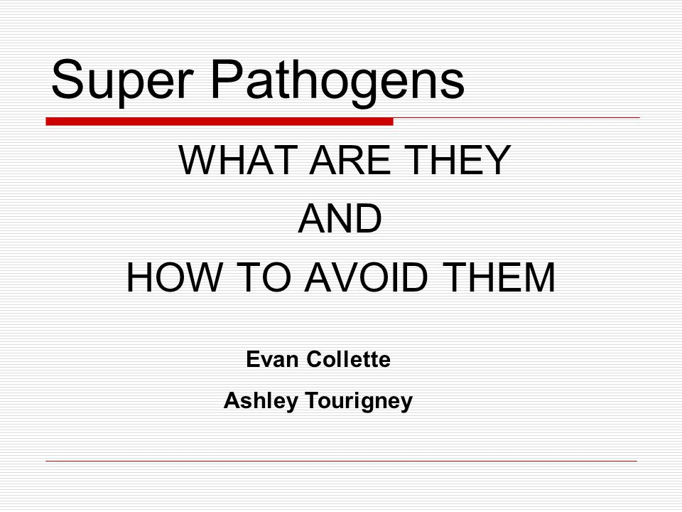 Super Pathogens AND HOW TO AVOID THEM WHAT ARE THEY Evan Collette