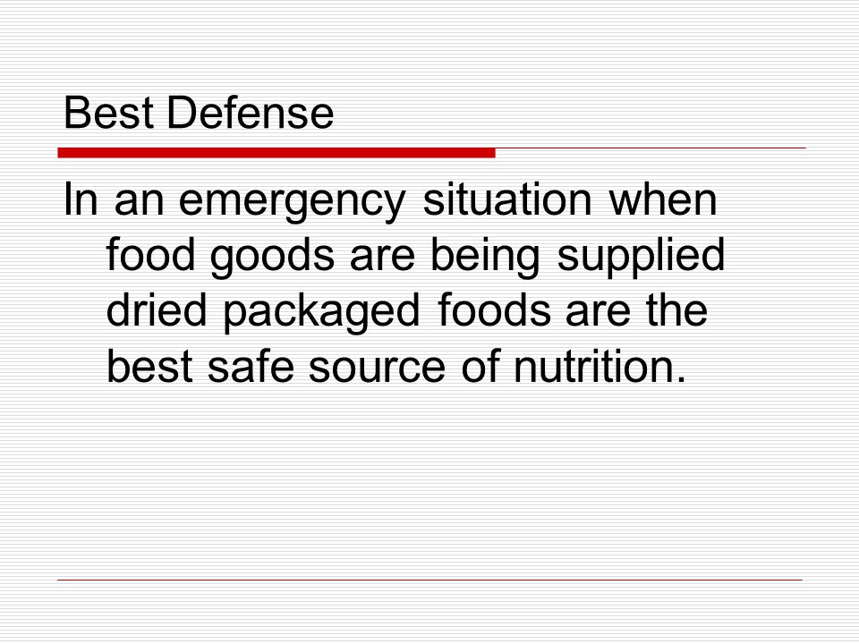 Best Defense In an emergency situation when food goods are being supplied dried packaged foods are the best safe source of nutrition.