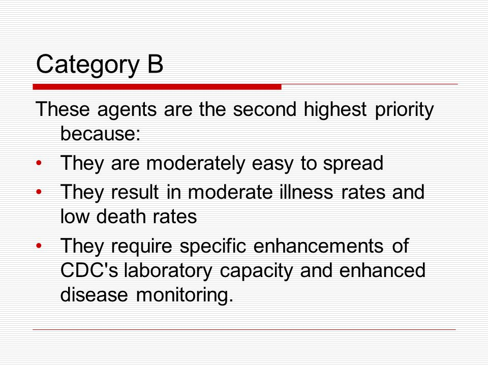 Category B These agents are the second highest priority because: