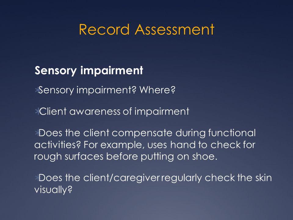 Record Assessment Sensory impairment Sensory impairment Where
