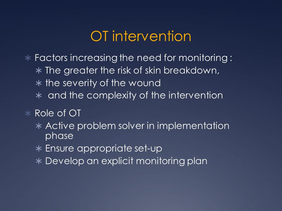 OT intervention Factors increasing the need for monitoring :