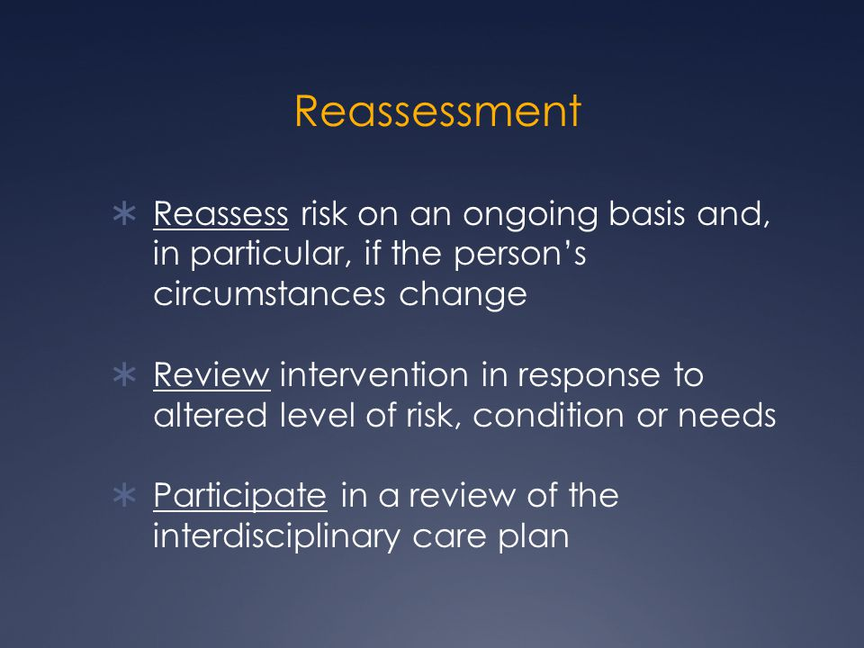 Reassessment Reassess risk on an ongoing basis and, in particular, if the person's circumstances change.