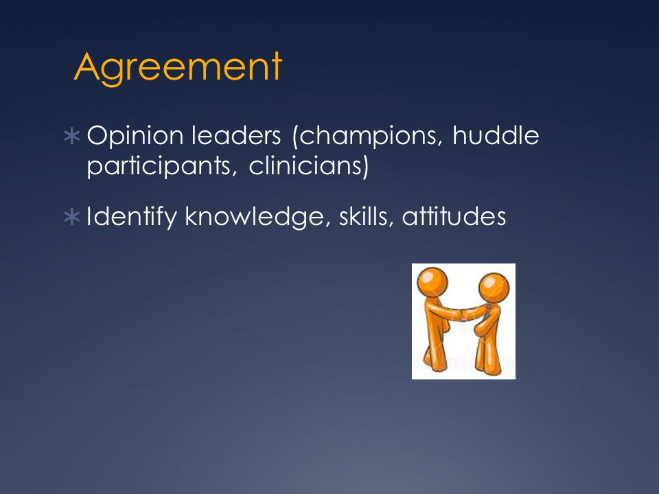 Agreement Opinion leaders (champions, huddle participants, clinicians)