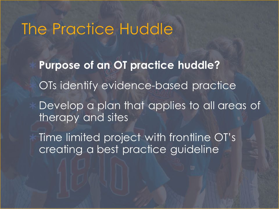 The Practice Huddle Purpose of an OT practice huddle