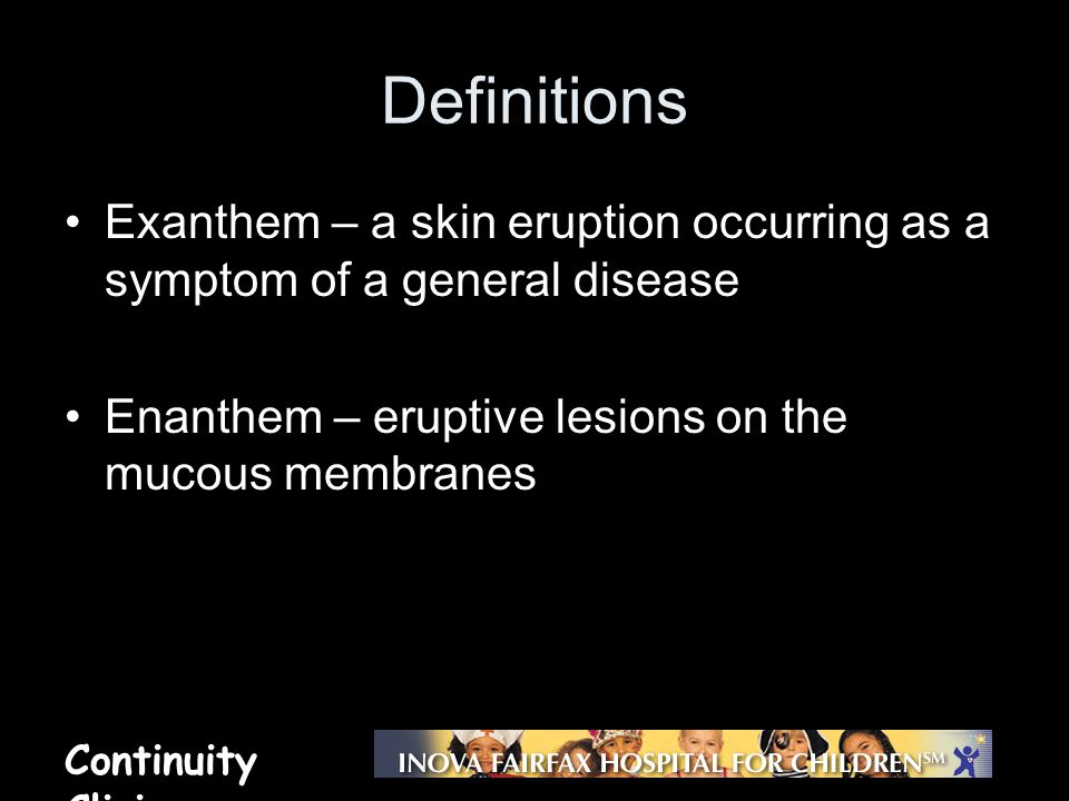 Definitions Exanthem – a skin eruption occurring as a symptom of a general disease.