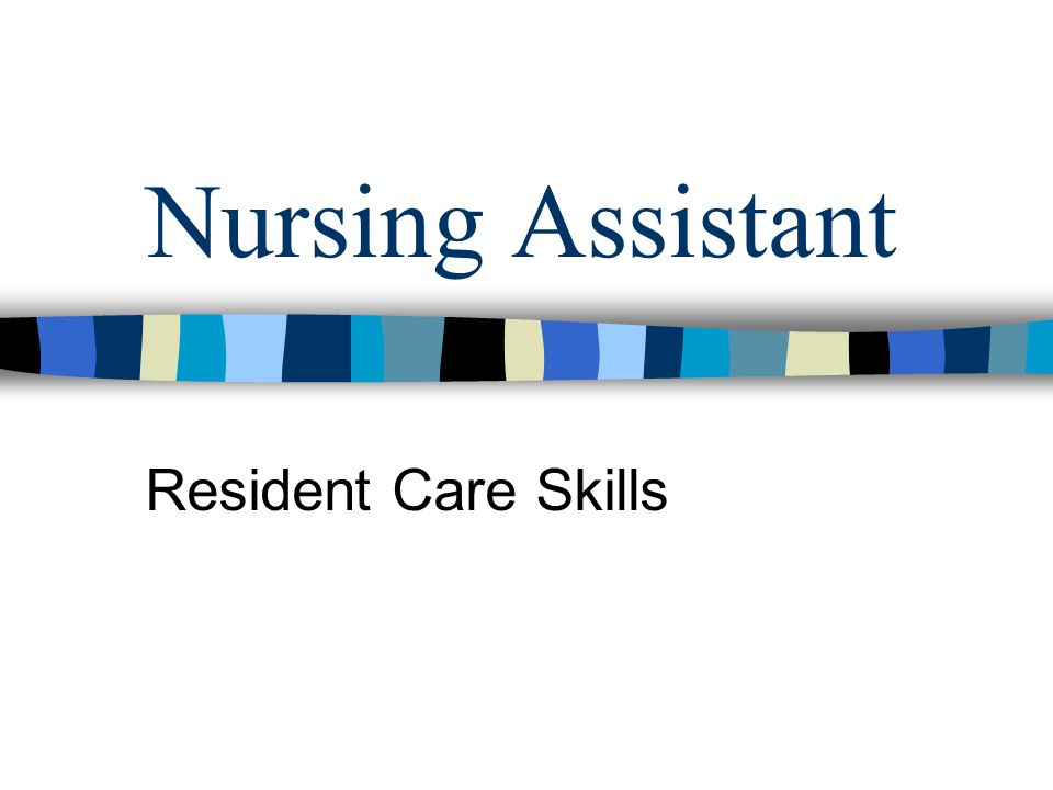 Nursing Assistant Resident Care Skills