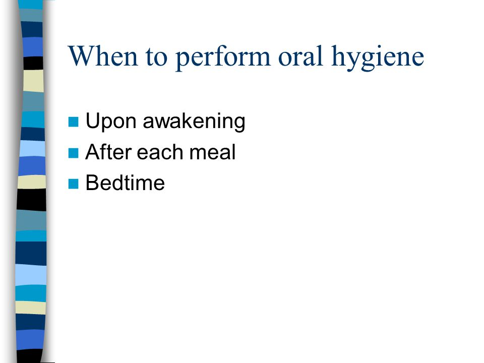 When to perform oral hygiene