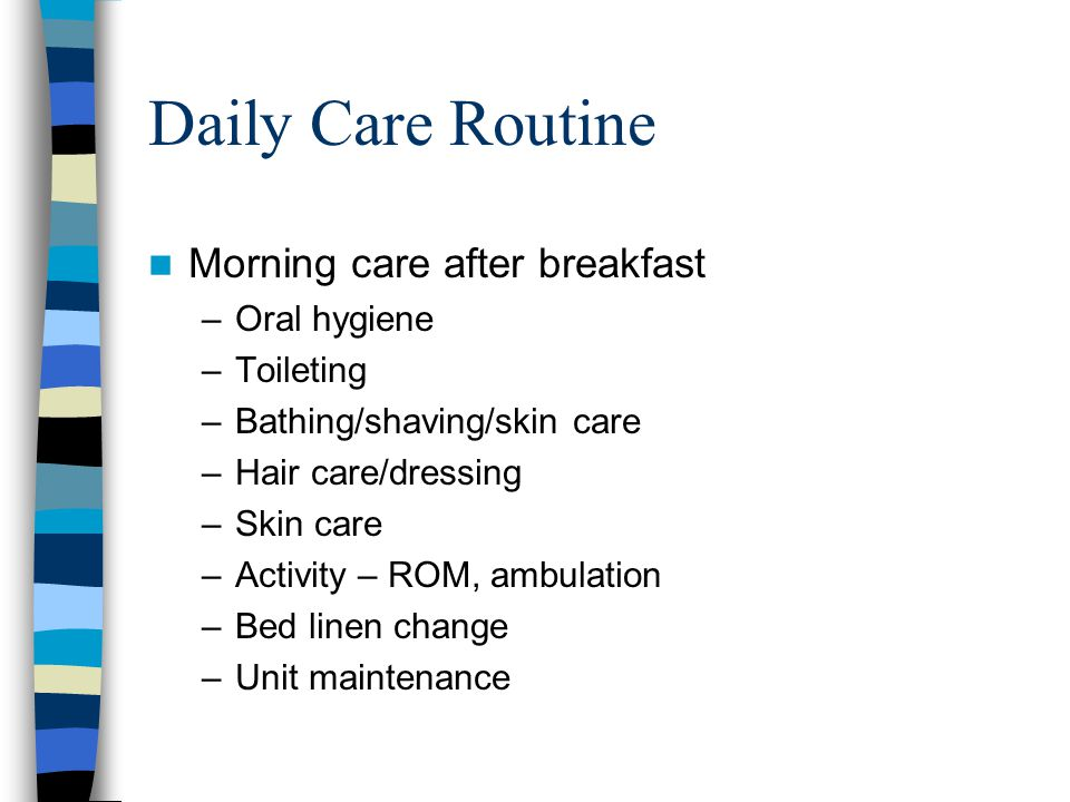Daily Care Routine Morning care after breakfast Oral hygiene Toileting