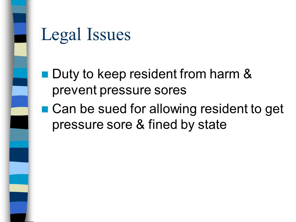 Legal Issues Duty to keep resident from harm & prevent pressure sores