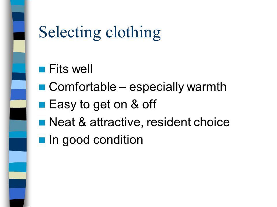 Selecting clothing Fits well Comfortable – especially warmth