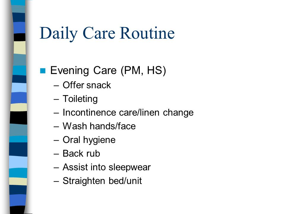 Daily Care Routine Evening Care (PM, HS) Offer snack Toileting