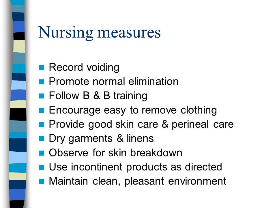 Nursing measures Record voiding Promote normal elimination