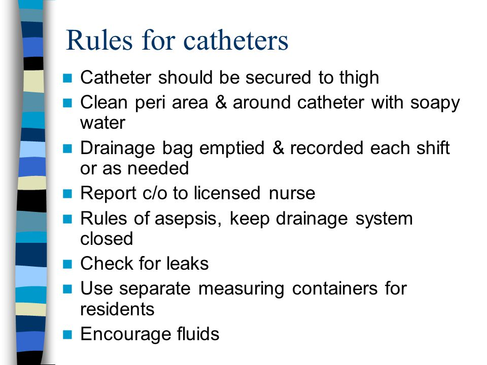Rules for catheters Catheter should be secured to thigh