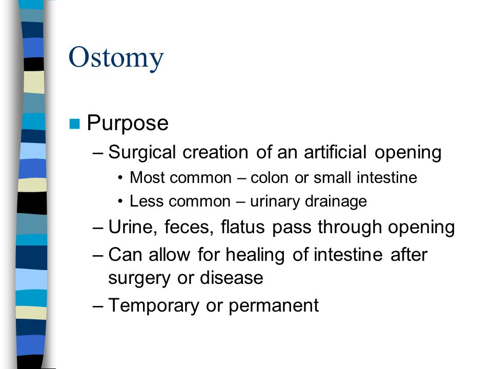 Ostomy Purpose Surgical creation of an artificial opening