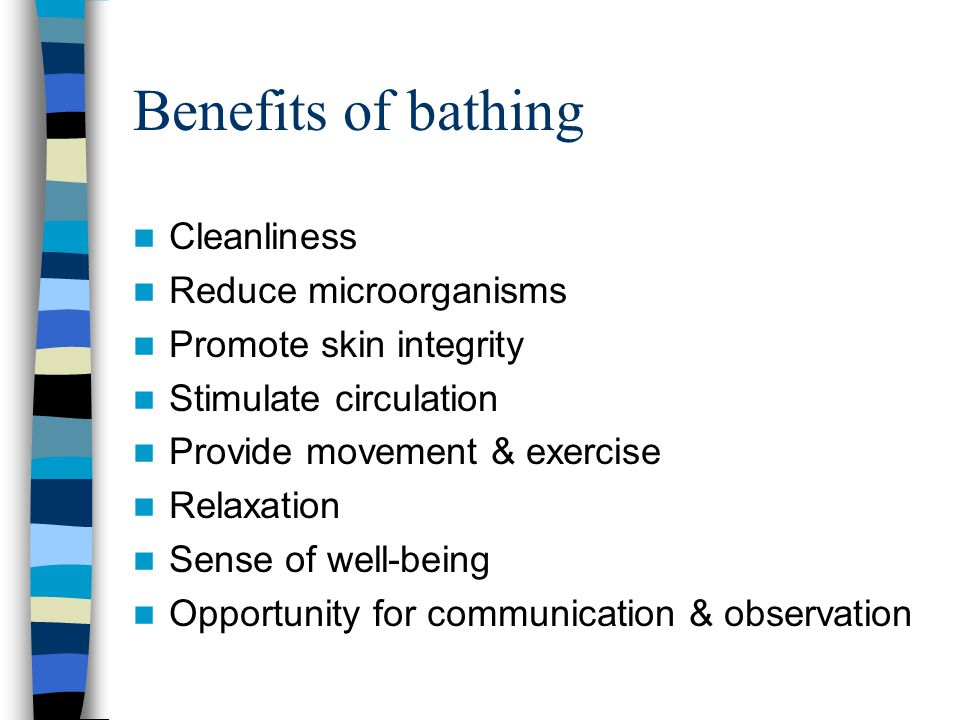 Benefits of bathing Cleanliness Reduce microorganisms