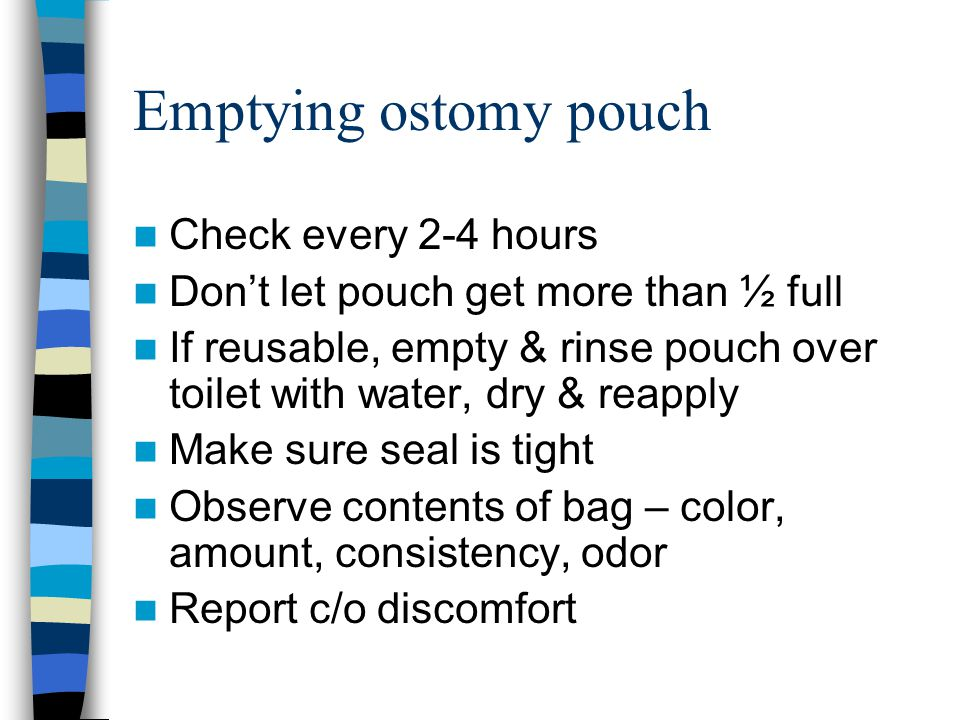 Emptying ostomy pouch Check every 2-4 hours