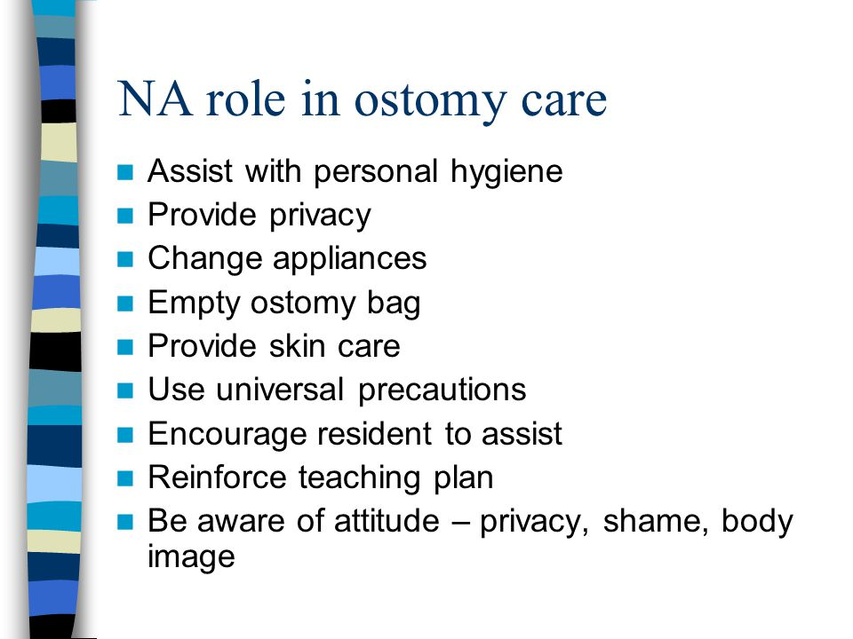 NA role in ostomy care Assist with personal hygiene Provide privacy