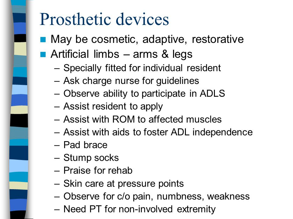 Prosthetic devices May be cosmetic, adaptive, restorative