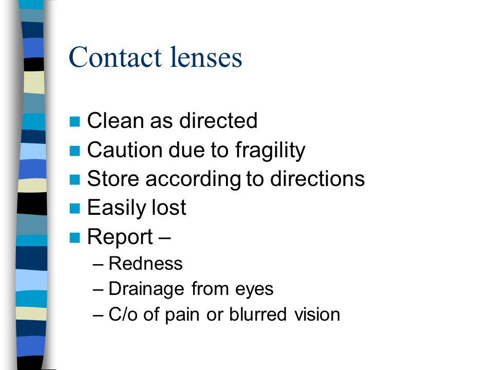 Contact lenses Clean as directed Caution due to fragility