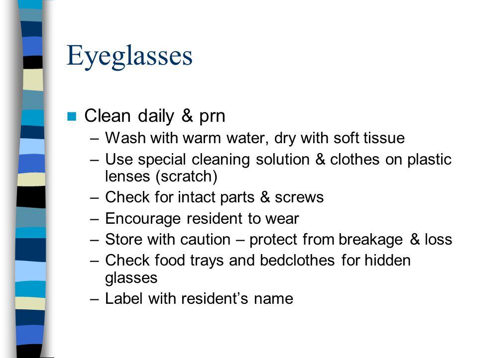 Eyeglasses Clean daily & prn