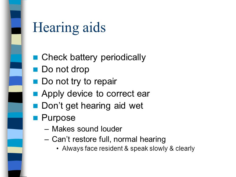 Hearing aids Check battery periodically Do not drop