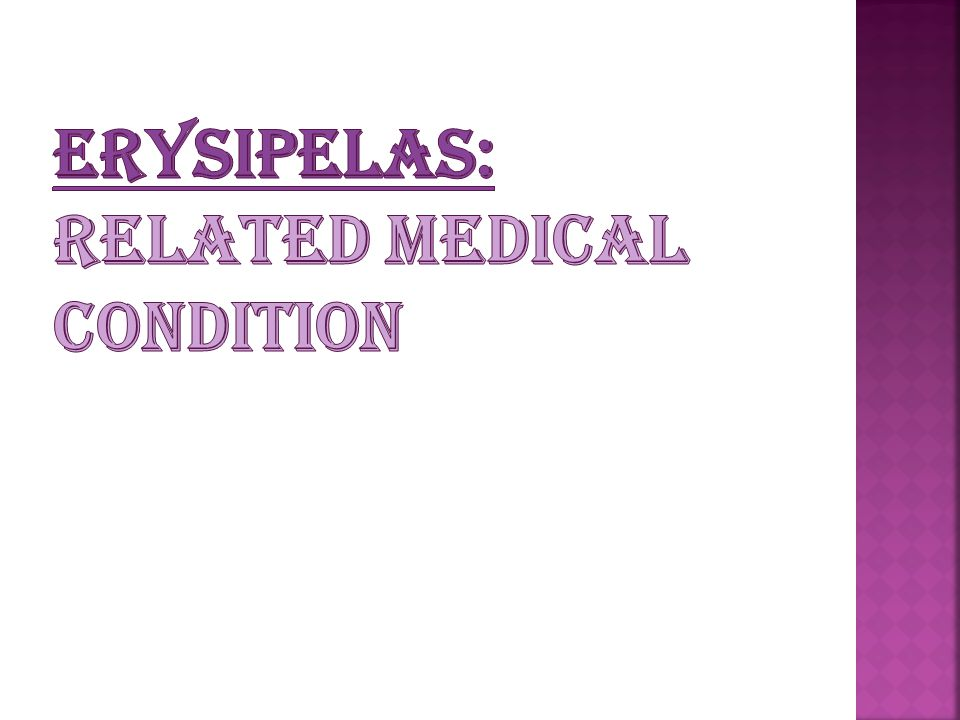 Erysipelas: related medical condition